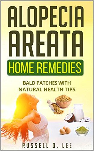 Alopecia: Alopecia Areata Home Remedies…Bald Patches With Natural Health Tips (Alopecia, Hair Loss, Hair Loss Cures, Hair Loss Protocol, Hair Loss Solutions) (English Edition)