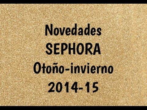 EN EXCLUSIVA Novedades de Sephora 2014/15
