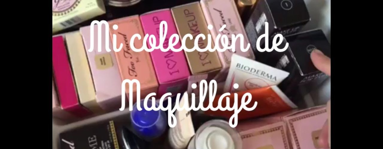 Mi coleccion de maquillaje parte 1