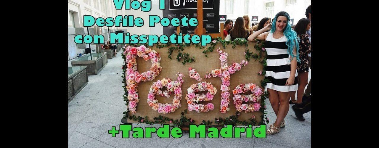 Vlog 1 Desfile Poete con Misspetitep+Tarde madrid
