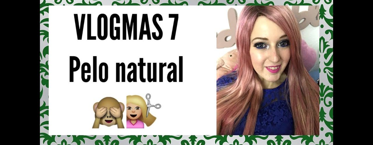 VLOGMAS 7-Pelo natural